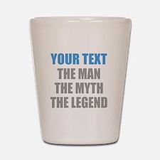 The Man The Myth The Legend Shot Glass