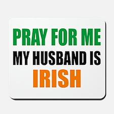 Pray For Me My Husband Is Irish Mousepad