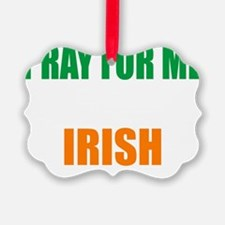 Pray For Me My Husband Is Irish Ornament