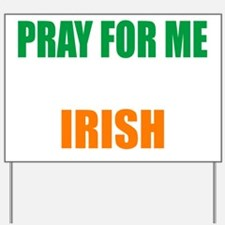 Pray For Me My Wife Is Irish Yard Sign