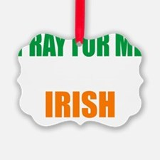 Pray For Me My Wife Is Irish Ornament
