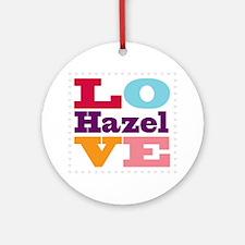 I Love Hazel Round Ornament
