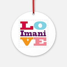 I Love Imani Round Ornament