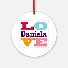 I Love Daniela Round Ornament