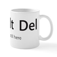 Control, Alt, Delete, oh youre still he Mug