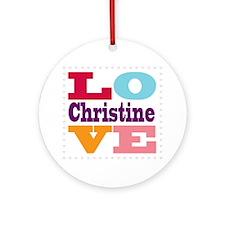 I Love Christine Round Ornament