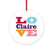 I Love Claire Round Ornament