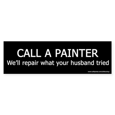 Call a Painter Funny Occupational Bumper Sticker