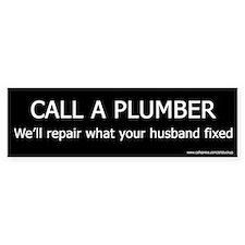 Call a Plumber - Funny Bumper Bumper Sticker
