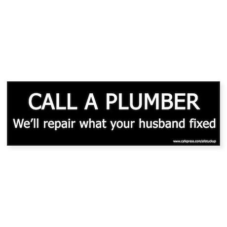 Call a Plumber - Funny Bumper Sticker