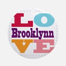 I Love Brooklynn Round Ornament