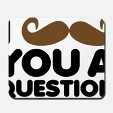 I Mustache You A Quesiton Mousepad