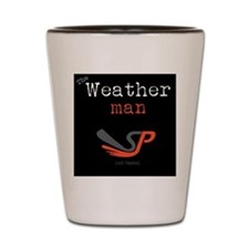 The Weather man Shot Glass