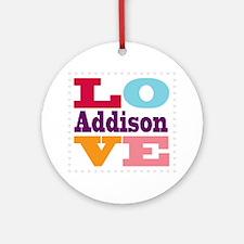 I Love Addison Round Ornament