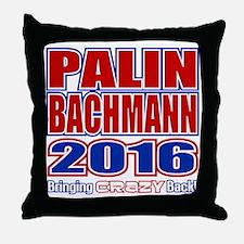 Bachmann Palin President 2016 Crazy B Throw Pillow
