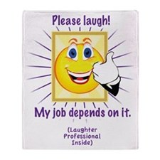 Please Laugh: My Job Depends On It Throw Blanket