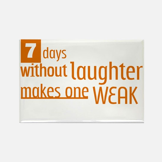 7 days without laughter makes one Rectangle Magnet
