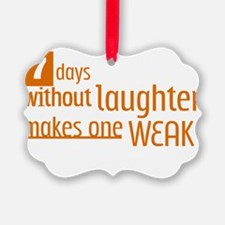 7 days without laughter makes one Ornament