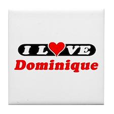 I Love Dominique Tile Coaster