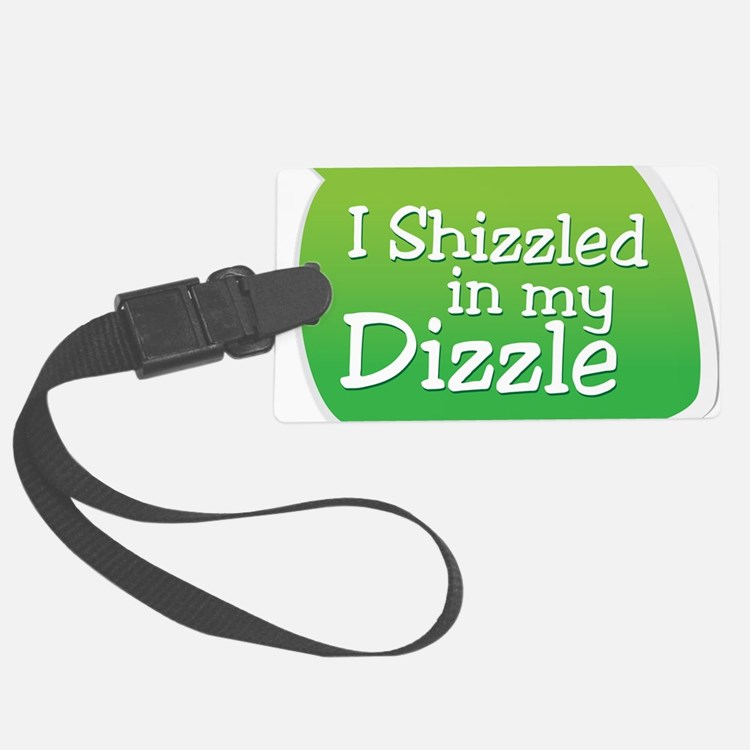 I Shizzled in my Dizzle Luggage Tag