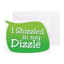 I Shizzled in my Dizzle Greeting Card