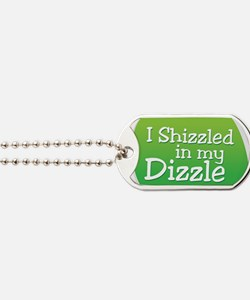 I Shizzled in my Dizzle Dog Tags