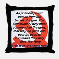 ALL POLITICAL POWER COMES FROM THE GU Throw Pillow