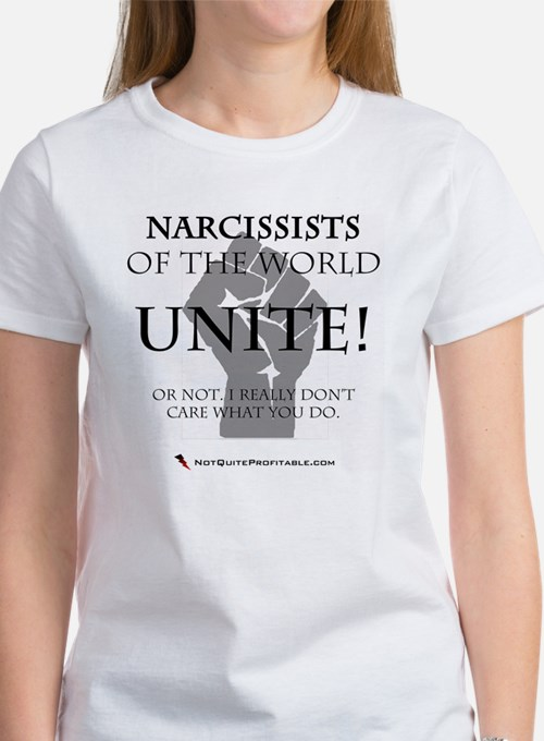 Narcissists of the world UNITE! Women's T-Shirt