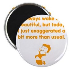 I always wake up beautiful, but today I jus Magnet