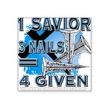 """1 savior+3 nails= 4 given Square Sticker 3"""" x 3"""""""