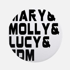 Mary  Molly  Lucy  EDM Round Ornament
