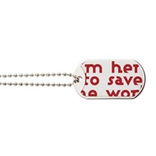 I'm here to save the world Dog Tags