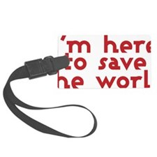 I'm here to save the world Luggage Tag