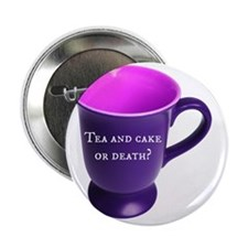 """Tea and cake or death? 2.25"""" Button"""
