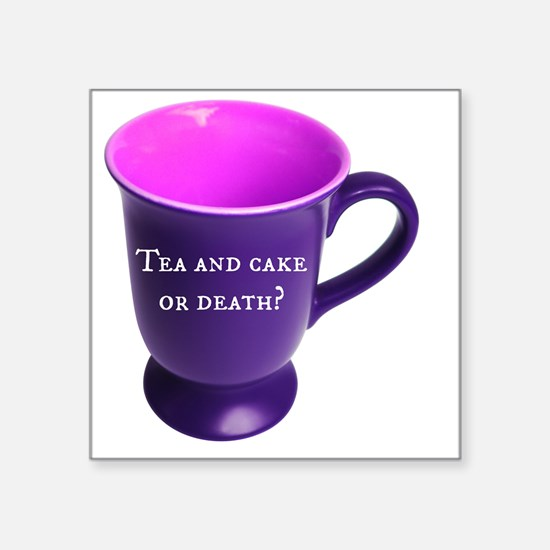 "Tea and cake or death? Square Sticker 3"" x 3"""