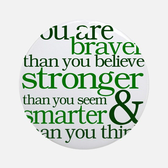 You are stronger than you seem Round Ornament
