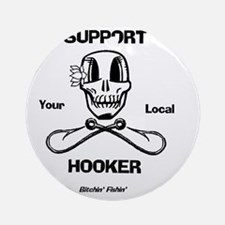 Support Your Local Hooker Round Ornament