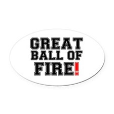 GREAT BALL OF FIRE! Oval Car Magnet