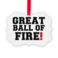 GREAT BALL OF FIRE! Ornament