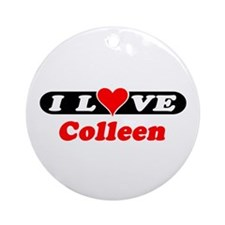 I Love Colleen Ornament (Round)