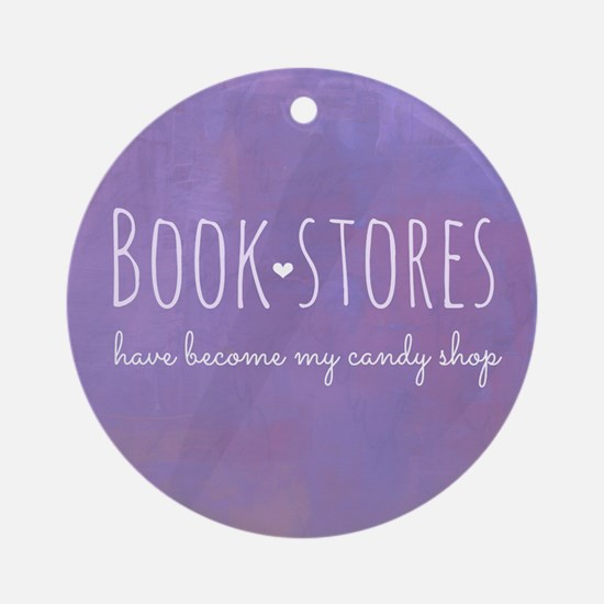 Bookstores have become my candy sho Round Ornament