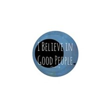 I Believe in Good People Mini Button