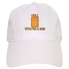 I Roll with Phil's Mom 2007 Baseball Cap