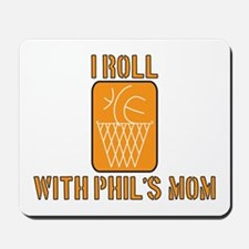 I Roll with Phil's Mom 2007 Mousepad