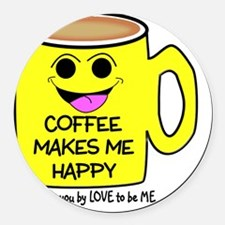 COFFEE MAKES ME HAPPY Round Car Magnet