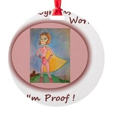 Mammograms Work - Im Proof ! Ornament