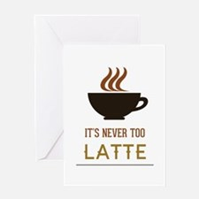 It's Never Too Latte Greeting Card