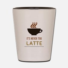 It's Never Too Latte Shot Glass