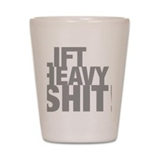 Lift Heavy Shit Shot Glass