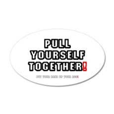 PULL YOURSELF TOGETHER - PUT Wall Decal